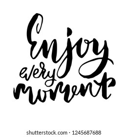 Enjoy every moment. Hand drawn brush lettering. Modern calligraphy. Ink vector illustration.