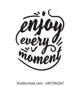 enjoy every moment lettering phrase beautiful calligraphy hand drawn motivation and inspiration quotes
