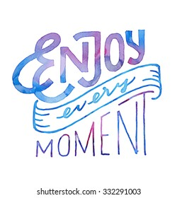 Enjoy Every Moment. Vintage Motivational watercolor hand drawn lettered quote for t shirt tee fashion graphics, wall art print, home interior decor poster card design typographic  vector illustration