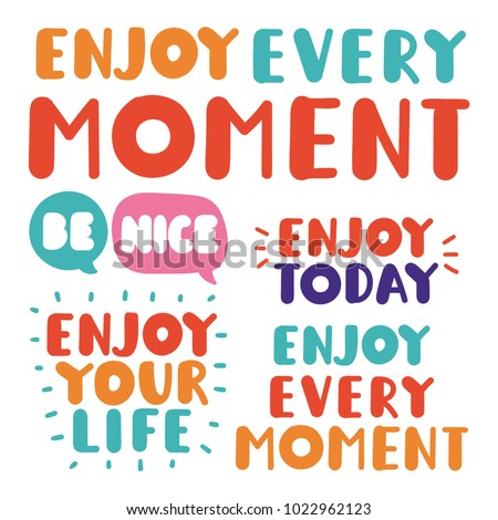 Enjoy Every Moment Your Life Today Stock Vector Royalty Free