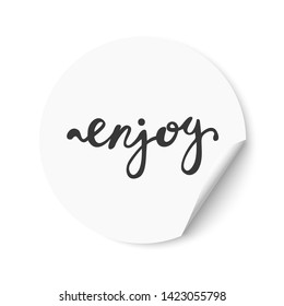 Enjoy hand drawn lettering. Promotional sticker with a turned edge on white background.