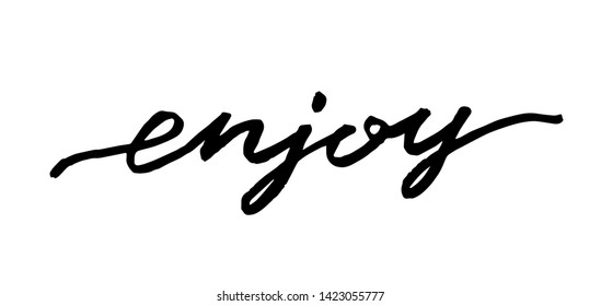Enjoy Hand drawn text. Trendy hand lettering quote, fashion graphics, art print for posters and greeting cards design. Calligraphic isolated quote in black ink. Vector illustration.