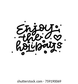 Enjoy the holidays hand lettering. Christmas card. Can be used for invitation, posters, t-shirts, bags and etc.