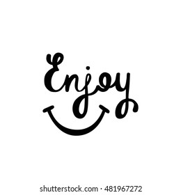 Enjoy. Inspirational quote about happiness. Modern calligraphy phrase with hand drawn smile. Simple vector lettering for print and poster.