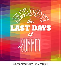 Enjoy the last days of the summer  .Typographic background, motivation poster for your inspiration. Can be used as a poster or postcard.