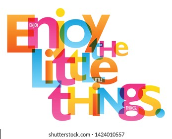 ENJOY THE LITTLE THINGS. colorful vector inspirational words typography banner