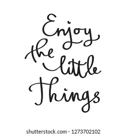 Enjoy the little things. Hand lettering phrase.