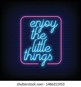 Enjoy the little things for poster in neon style. Enjoy the little things in neon signs. greeting card, invitation card, light banner, flyer, posters. Modern quote Inspiration in neon style