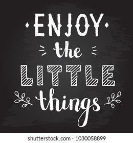 Enjoy the little things quote. Hand drawnchalk lettering. Motivation phrase.