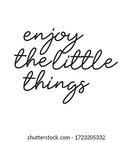 Enjoy the little things quote message modern calligraphy