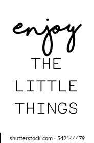 Enjoy the little things quote print in vector.Lettering quotes motivation for life and happiness.