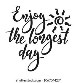 Enjoy the longest day - handwritten lettering quote. Vector illustration of summer solstice.