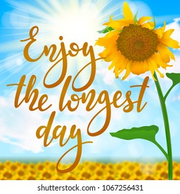 Enjoy the longest day - handwritten lettering quote on sunny summer background with field of sunflowers. Vector illustration of summer solstice.