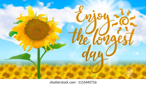 Enjoy the longest day - handwritten lettering quote on sunny realistic summer background with field of sunflowers. Vector illustration of summer solstice.