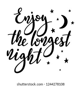 Enjoy the longest night - handwritten lettering quote symbolizing the shortest period of daylight and the longest night of the year. Vector illustration of winter solstice.