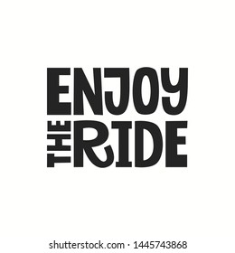 Enjoy the ride hand drawn vector  lettering.  Phrase for racing, rally  competition, family activity, recreation, vacation.