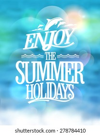 Enjoy the summer holidays card on a sea water blue backdrop, happy vacation vector card