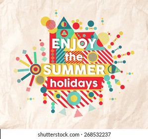Enjoy the summer holidays colorful typography Poster. Fun inspiring hipster quote background ideal for travel and vacation design.