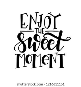 Enjoy the sweet moment Hand drawn typography poster. Conceptual handwritten phrase Home and Family T shirt hand lettered calligraphic design. Inspirational vector