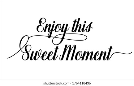 Enjoy this Sweet Moment Calligraphic Cursive Typographic Text on White Background