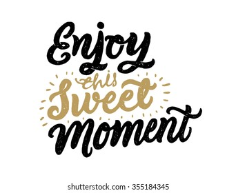 """Enjoy this Sweet Moment"" hand-lettering. Handmade vector calligraphy."