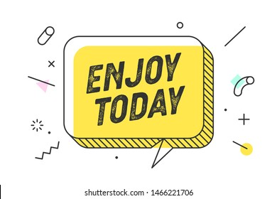 Enjoy Today. Banner, speech bubble, poster and sticker concept, geometric memphis style with text Enjoy Today. Icon balloon with quote message for banner, poster. Explosion design. Vector Illustration
