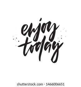 Enjoy today black ink vector inscription. Stay unique motivational grunge style message with ink drops. Self-respect handwritten inspirational slogan for t-shirt print, postcard, greeting card design