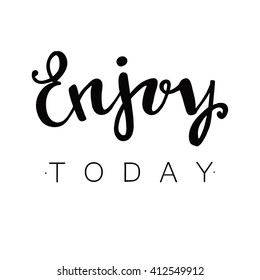 Enjoy today. Hand drawn lettering. Vector lettering. Calligraphic poster with phrase enjoy today. Inspirational motivational quote .Motivational quote for office workers, start of the week.
