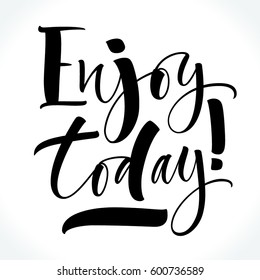 Enjoy Today inspirational phrase. Modern calligraphy. Brush painted letters, vector illustration. Lettering template for T-shirt, banner, flyer, gift card, poster or photography overlay.