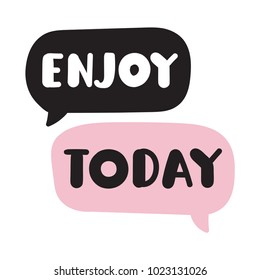 Enjoy today. Vector hand drawn speech bubbles icons with lettering illustration on white background.