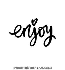 Enjoy - Vector hand drawn lettering phrase. Modern brush calligraphy. Motivation and inspiration quotes for photo overlays, greeting cards, t-shirt print, posters.