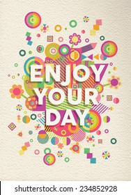 Enjoy your day colorful typographical Poster. Inspirational motivation quote design.  EPS10 vector file with transparency layers.