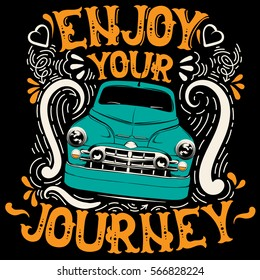 Enjoy your journey. Quote typographical background with fairy font and hand drawn illustration of retro car. Artwork in retro cartoon style. Template for card poster banner print for t-shirt
