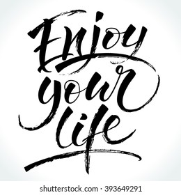 Enjoy Your Life. Modern calligraphy for T-shirt, home decor, greeting card, prints and posters. Brush painted letters, vector illustration.