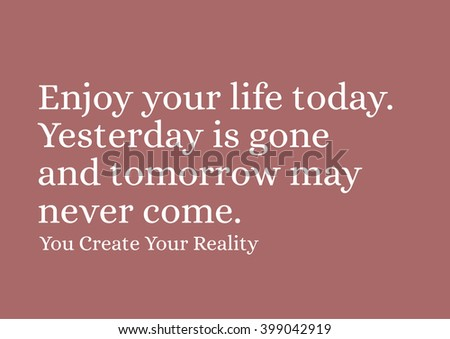 Enjoy Your Life Today Yesterday Gone Stock Vector Royalty Free Impressive Quote For Today About Life