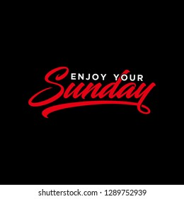 Enjoy Your Sunday text slogan print for t shirt and other us. lettering slogan graphic vector illustration