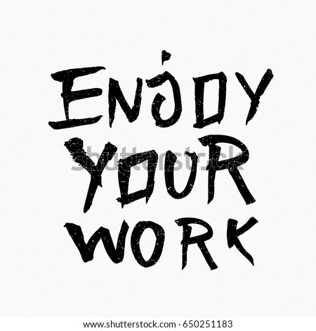 Enjoy Your Work Quotes Walkingonadream