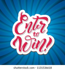 Enter to win. Win Prize. Win in Lottery. Hand drawn calligraphy banner. Bright trendy lettering  illustration. Giveaway banner for social media contest and promotion. Background for blog content.