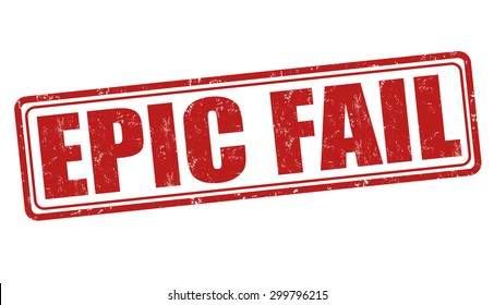 Epic fail grunge rubber stamp on white background, vector illustration