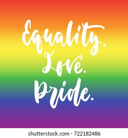 Equality. Love. Pride. - LGBT slogan hand drawn lettering quote isolated on the Rainbow flag background. Fun brush ink inscription for photo overlays, greeting card or t-shirt print, poster design