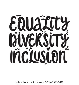 Equaliy diversity inclusion lettering poster. Vector print or banner for social media. Hand drawn text message about unity and togetherness. Anti discrimination phrase. Black and white design.