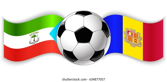 Equatorial Guinean and Andorran wavy flags with football ball. Equatorial Guinea combined with Andorra isolated on white. Football match or international sport competition concept.