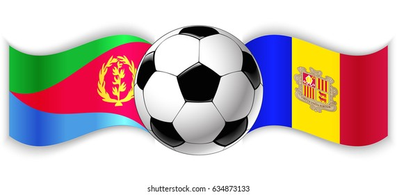 Eritrean and Andorran wavy flags with football ball. Eritrea combined with Andorra isolated on white. Football match or international sport competition concept.