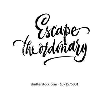 Escape the ordinary phrase lettering. Inspirational quote. Vector Ink illustration. Modern trendy brush calligraphy style. Isolated on white background. Eps 8, 10.