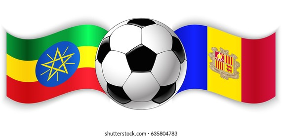 Ethiopian and Andorran wavy flags with football ball. Ethiopia combined with Andorra isolated on white. Football match or international sport competition concept.