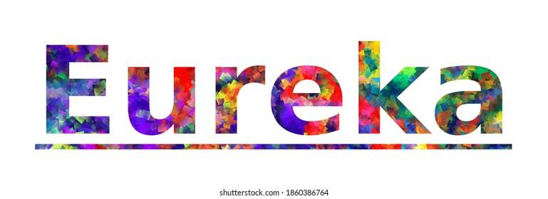 Eureka. Colorful typography text banner. Vector the word eureka california design