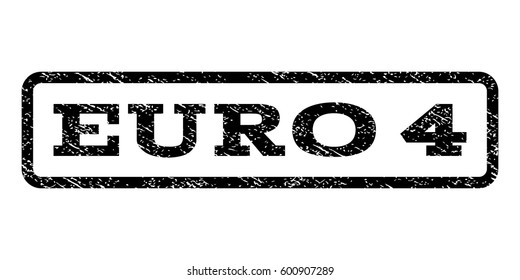 Euro 4 watermark stamp. Text tag inside rounded rectangle with grunge design style. Rubber seal stamp with unclean texture. Vector black ink imprint on a white background.