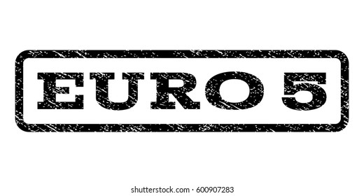 Euro 5 watermark stamp. Text caption inside rounded rectangle frame with grunge design style. Rubber seal stamp with dirty texture. Vector black ink imprint on a white background.