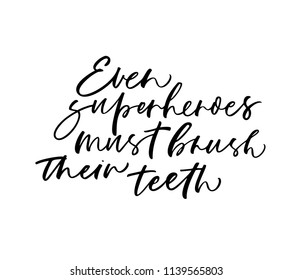 Even superheroes must brush their teeth phrase. Ink illustration. Modern brush calligraphy. Isolated on white background.