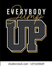 Everbody jump up inspirational quote typography for t-shirt print and other uses. Vector image design.